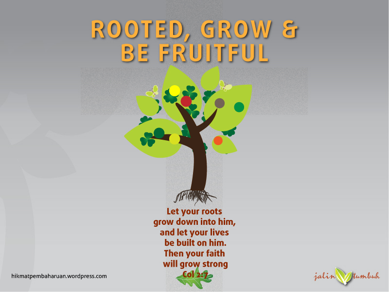 Rooted Grow and Fruitful