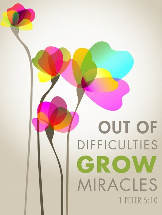 out of difficulties grow miracles